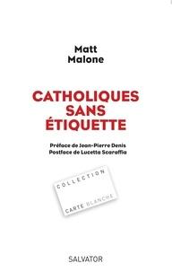 Matt Malone - Catholiques sans étiquette.