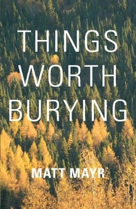 Matt Mayr - Things Worth Burying.