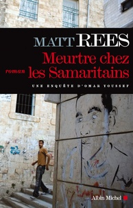 Matt Rees - Meurtre chez les Samaritains - Une enquête d'Omar Youssef.