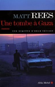 Matt Rees - Une tombe à Gaza - Une enquête d'Omar Youssef.