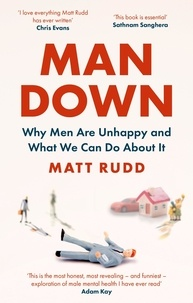 Matt Rudd - Man Down - Why Men Are Unhappy and What We Can Do About It.