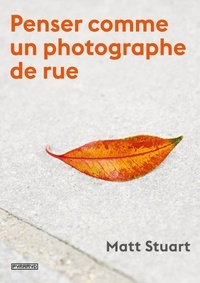 Matt Stuart - Penser comme un photographe de rue.