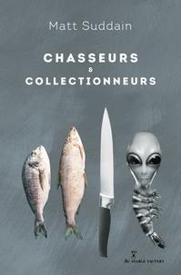 Télécharger le pdf complet google books Chasseurs & collectionneurs par Matt Suddain (Litterature Francaise) 9791030702941