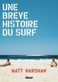 Matt Warshaw - Une brève histoire du surf.
