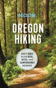 Matt Wastradowski - Moon Oregon Hiking - Best Hikes plus Beer, Bites, and Campgrounds Nearby.