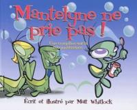 Matt Whitlock - Mantelyne ne prie pas ! - Une comptine sur la reconnaissance.