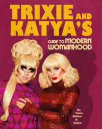 Mattel - Trixie and Katya's Guide to Modern Womanhood.