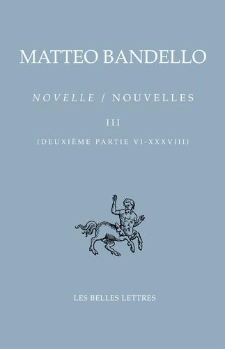 Matteo Bandello - Nouvelles - Tome 3 (Deuxième partie VI-XXXVIII).