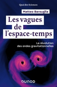 Matteo Barsuglia - Les vagues de l'espace-temps - La révolution des ondes gravitationnelles.