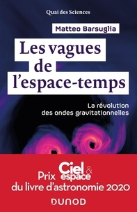 Mobile ebooks téléchargement gratuit txt Les vagues de l'espace-temps  - La révolution des ondes gravitationnelles par Matteo Barsuglia FB2 PDF