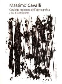 Matteo Bianchi - Massimo Cavalli - Catalogo ragionato dell'opera grafica.