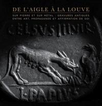 Matteo Campagnolo et Carlo-Maria Fallani - De l'aigle à la louve - Monnaies et gemmes antiques entre art, propagande et affirmation de soi.