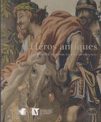 Matteo Campagnolo et Marielle Martiniani-Reber - Héros antiques - La tapisserie flamande face à l'archéologie.