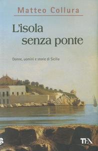 Matteo Collura - L'isola senza ponte.