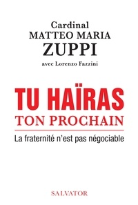 Matteo Maria Zuppi - Tu haïras ton prochain - La fraternité n'est pas négociable.