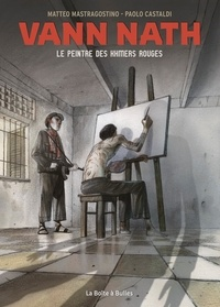 Matteo Mastragostino - Vann Nath Le peintre des Khmers rouges - Le peintre des Khmers rouges.