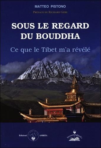 Matteo Pistono - Sous le regard du Bouddha - Ce que le Tibet m'a révélé.
