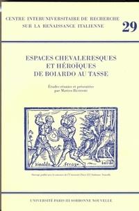 Matteo Residori - Espaces chevaleresques et héroïques de Boiardo au Tasse.