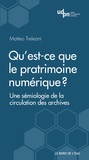 Matteo Treleani - Qu'est-ce que le patrimoine numérique ? - Une sémiologie de la circulation des archives.