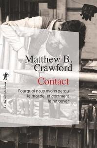 Matthew B. CRAWFORD - Contact - Pourquoi nous avons perdu le monde, et comment le retrouver.