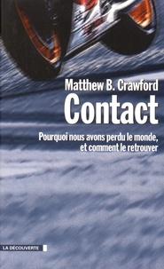 Matthew-B Crawford - Contact - Pourquoi nous avons perdu le monde, et comment le retrouver.