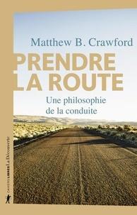Matthew-B Crawford - Prendre la route - Une philosophie de la conduite.