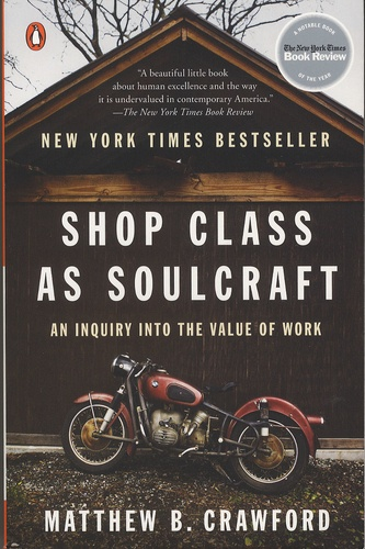 Matthew-B Crawford - Shop Class as Soulcraft - An Inquiry into the Value of Work.