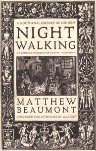 Matthew Beaumont - Nightwalking - A Nocturnal History of London - Chaucer to Dickens.