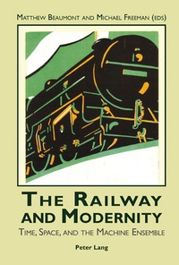 Matthew Beaumont et Michael Freeman - The Railway and Modernity - Time, Space, and the Machine Ensemble.