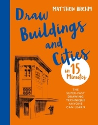 Matthew Brehm - Draw Buildings and Cities in 15 Minutes - The super-fast drawing technique anyone can learn.