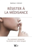 Matthew C Mitchell - Résister à la médisance - Ou comment remporter la victoire sur notre langue.
