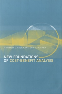 Matthew-D Adler et Eric A Posner - New Foundations of Cost-Benefit Analysis.