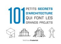Matthew Frederick - 101 petits secrets d'architecture qui font les grands projets.