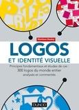 Matthew Healey - Logos et identité visuelle - Principes fondamentaux et études de cas : 300 logos du monde entier analysés et commentés.