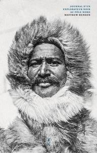 Matthew Henson - Journal d'un explorateur noir au pôle Nord.