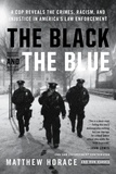 Matthew Horace et Ron Harris - The Black and the Blue - A Cop Reveals the Crimes, Racism, and Injustice in America's Law Enforcement.