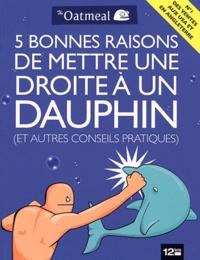 Matthew Inman - 5 bonnes raisons de mettre une droite à un dauphin (et autres conseils pratiques).