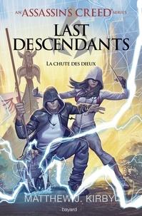 Matthew-J Kirby - Assassin's Creed - Last Descendants Tome 3 : La chute des dieux.