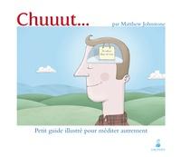 Matthew Johnstone - Chuuut... - Petit guide illustré pour méditer autrement.