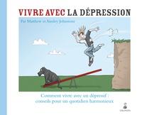 Matthew Johnstone et Ainsley Johnstone - Vivre avec la dépression - Comment vive avec un dépressif : conseils pour un quotidien harmonieux.