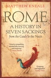 Matthew Kneale - Rome: A History in Seven Sackings - From the Gauls to the Nazis.