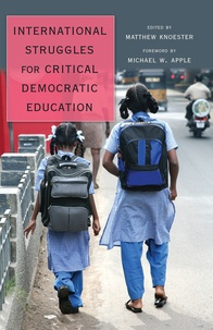 Matthew Knoester - International Struggles for Critical Democratic Education - Foreword by Michael W. Apple.