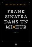 Matthew McBride - Frank Sinatra dans un mixeur.