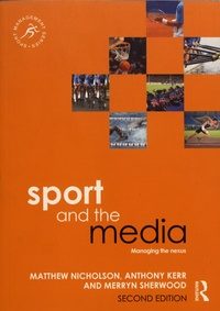 Matthew Nicholson et Anthony Kerr - Sport and the Media - Managing the Nexus.