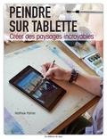 Matthew Palmer - Peindre sur tablette - Créer des paysages incroyables.