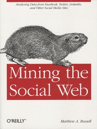 Matthew Russell - Mining the Social Web : Unlocking the Data within Facebook, Twitter and Other Sites.