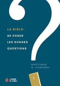 Matthew S. Harmon - La Bible - Se poser les bonnes questions.