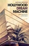 Matthew Specktor - Hollywood dream machine.