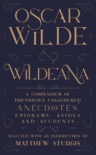 Matthew Sturgis et Oscar Wilde - Wildeana (riverrun editions).