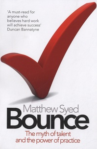 Matthew Syed - Bounce - The Myth of Talent and the Power of Practice.